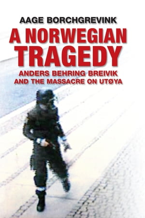 A Norwegian Tragedy Anders Behring Breivik and the Massacre on Ut�ya