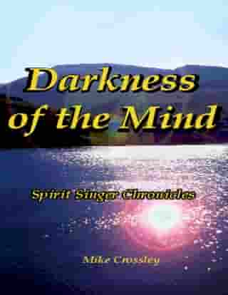 Darkness of the Mind : Spirit Singer Chronicles