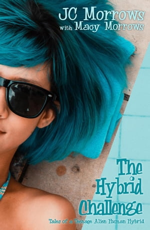 The Hybrid Challenge: Tales of a Teenage Alien Human Hybrid, #2 by JC Morrows