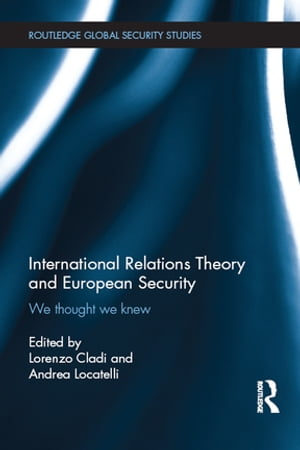 International Relations Theory and European Security We Thought We Knew