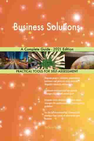 Business Solutions A Complete Guide - 2021 Edition by Gerardus Blokdyk