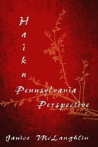 Haiku Pennsylvania Perspective by Janice McLaughlin