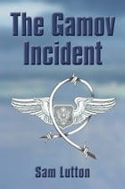 THE GAMOV INCIDENT by Sam Lutton