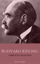 Rudyard Kipling: The Complete Collection (Holly Classics) by Rudyard Kipling