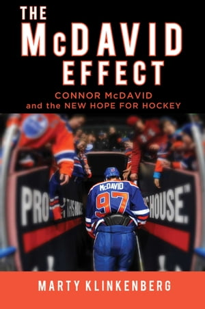 The McDavid Effect Connor McDavid and the New Hope for Hockey