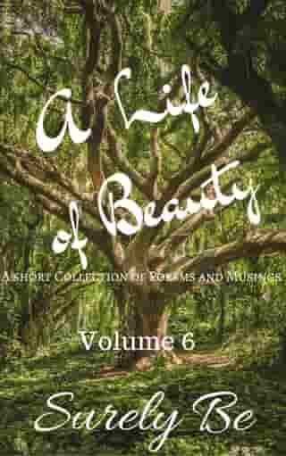A Life of Beauty Volume 6: A Life of Beauty, #6 by Surely Be