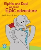 Elphie and Dad go on an Epic adventure by Hagit R. Oron