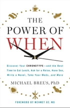 The Power of When: Discover Your Chronotype--and the Best Time to Eat Lunch, Ask for a Raise, Have Sex, Write a Novel,  by Michael Breus,