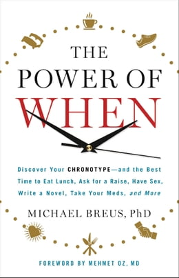 Book The Power of When: Discover Your Chronotype--and the Best Time to Eat Lunch, Ask for a Raise, Have… by Michael Breus,