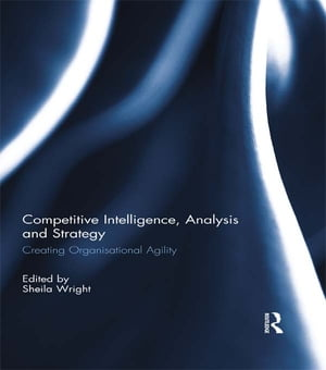 Competitive Intelligence,  Analysis and Strategy Creating Organisational Agility