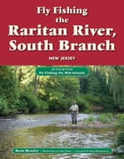 Fly Fishing the Raritan River, South Branch, New Jersey: An Excerpt from Fly Fishing the Mid-Atlantic by Beau Beasley