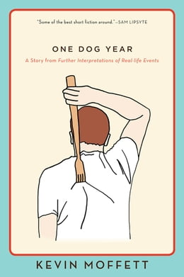 Book One Dog Year: A Story from Further Interpretations of Real-Life Events by Kevin Moffett