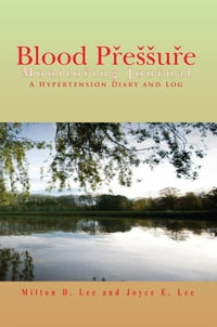 Blood Pressure Monitoring Journal: A Hypertension Diary and Log