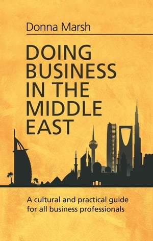 Doing Business in the Middle East A cultural and practical guide for all Business Professionals