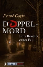 Doppelmord: Fritz Reuters erster Fall by Frank Goyke