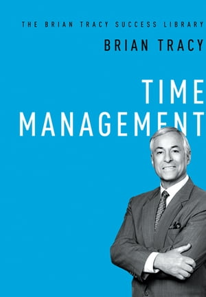 Time Management (The Brian Tracy Success Library) by Brian Tracy