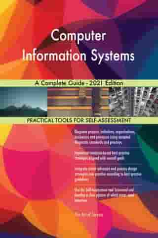 Computer Information Systems A Complete Guide - 2021 Edition by Gerardus Blokdyk