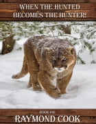 When The Hunted Becomes The Hunter! by Raymond Cook