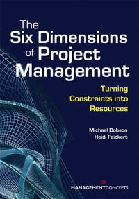The Six Dimensions of Project Management: Turning Constraints into Resources: Turning Constraints…