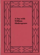 A Day with William Shakespeare by Maurice Clare