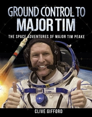 Ground Control to Major Tim The Space Adventures of Major Tim Peake