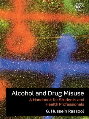 Alcohol and Drug Misuse A Handbook for Students and Health Professionals