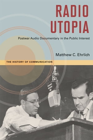Radio Utopia Postwar Audio Documentary in the Public Interest