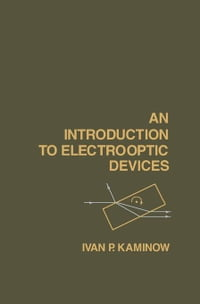 An Introduction to Electrooptic Devices: Selected Reprints and Introductory Text By