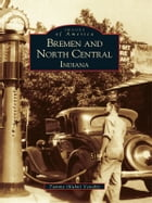 Bremen and North Central Indiana by Tammy (Kuhn) Venable