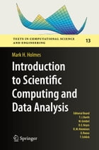 Introduction to Scientific Computing and Data Analysis by Mark H. Holmes