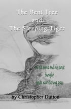 The Bent Tree and the Sleeping Tiger by Broken Walls Publishing