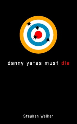 Book Danny Yates Must Die by Stephen Walker