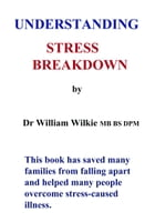 UNDERSTANDING STRESS BREAKDOWN by William Wilkie