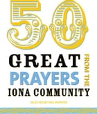 50 Great Prayers from the Iona Community by Neil Paynter