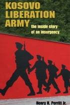Kosovo Liberation Army: The Inside Story of an Insurgency by Henry H. Perritt