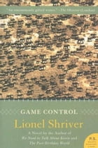 Game Control: A Novel by Lionel Shriver