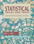 Statistical Tricks and Traps: An Illustrated Guide to the Misuses of Statistics by Ennis C Almer