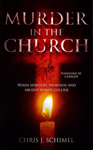 Murder in the Church: When Spiritual Weakness and Abusive Power Collide