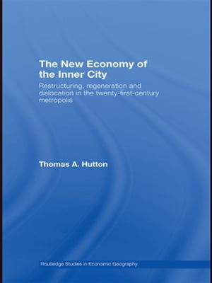 The New Economy of the Inner City Restructuring,  Regeneration and Dislocation in the 21st Century Metropolis