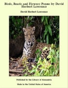 Birds, Beasts and Flowers: Poems by David Herbert Lawrence by David Herbert Lawrence
