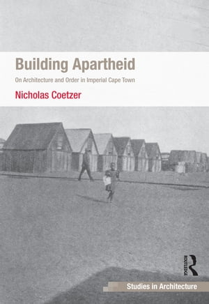 Building Apartheid On Architecture and Order in Imperial Cape Town