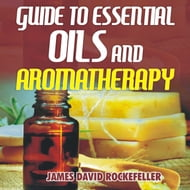 Guide to Essential Oils and Aromatherapy