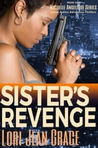 Sister's Revenge: Michelle Angelique Avenging Angel Assassin by Lori Jean Grace