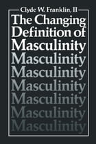 The Changing Definition of Masculinity by Clyde W. Franklin II