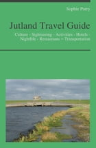 Jutland, Denmark Travel Guide: Culture - Sightseeing - Activities - Hotels - Nightlife - Restaurants – Transportation by Sophie Parry