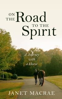 On the Road to the Spirit: A Journey with a Horse