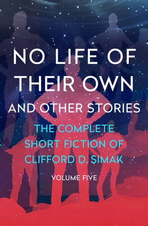 No Life of Their Own: And Other Stories by Clifford D. Simak