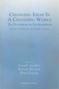 Changing Ideas in a Changing World: The Revolution in Psychoanalysis - Essays in Honour of Arnold…