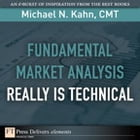 Fundamental Market Analysis Really Is Technical by Michael N. Kahn CMT