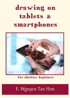 Drawing on Tablets and Smartphones: For Absolute Beginners by Etienne Nguyen Tan Hon